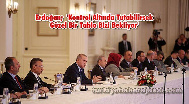 Erdoğan; 'Kontrol Altında Tutabilirsek Güzel Bir Tablo Bizi Bekliyor'
