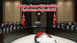 Erdoğan, Korona Virüs Tedbirleri Toplantısına Başkanlık Etti