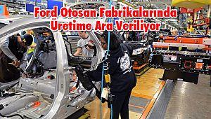 Ford Otosan Fabrikalarında Üretime Ara Veriliyor