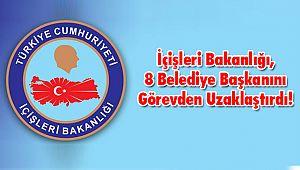 İçişleri Bakanlığı, 8 Belediye Başkanını Görevden Uzaklaştırdı!