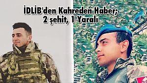 İDLİB'den Kahreden Haber; 2 şehit, 1 Yaralı