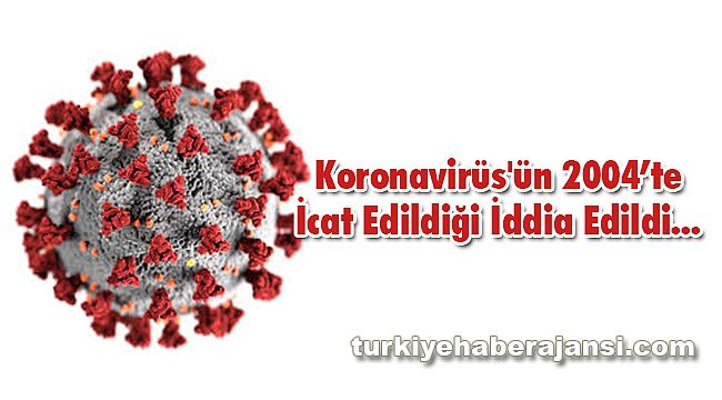 Koronavirüs'ün 2004'te İcat Edildiği İddia Edildi...