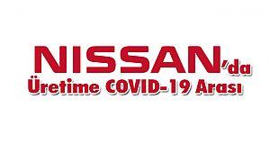 NISSAN'da Üretime COVID-19 Arası