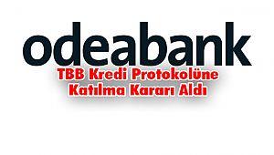 Odeabank, TBB Kredi Protokolüne Katılma Kararı Aldı