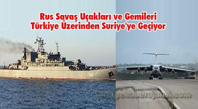 Rus Savaş Uçakları ve Gemileri Türkiye Üzerinden Suriye'ye Geçiyor