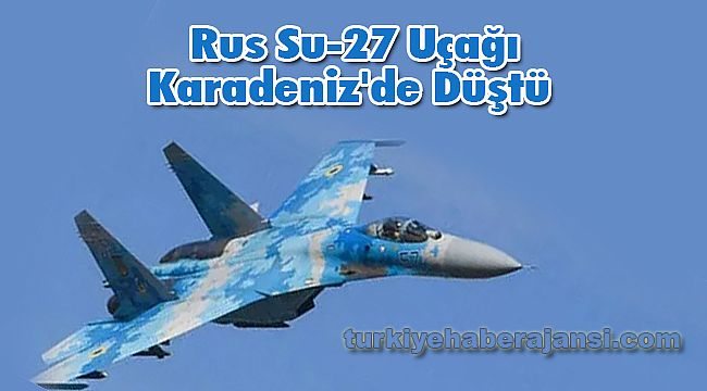 Rus Su-27 Uçağı Karadeniz'de Düştü