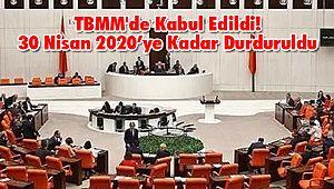TBMM'de Kabul Edildi! 30 Nisan 2020'ye Kadar Durduruldu