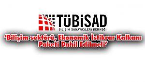 TÜBİSAD: 'Bilişim sektörü Ekonomik İstikrar Kalkanı Paketi Dahil Edilmeli'