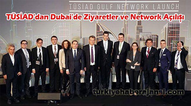 TÜSİAD'dan Dubai'de Ziyaretler ve Network Açılışı
