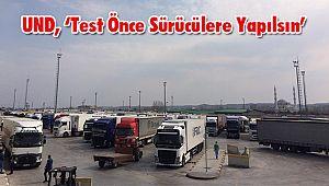 UND, 'Test Önce Sürücülere Yapılsın'