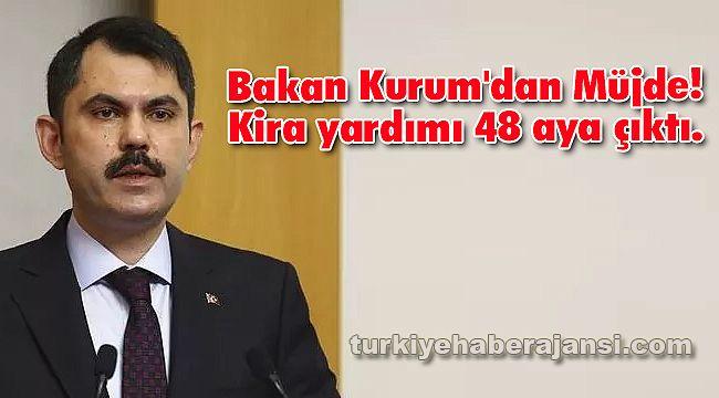 Bakan Kurum'dan Müjde! Kira yardımı 48 aya çıktı.