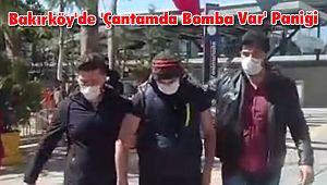 Bakırköy'de 'Çantamda Bomba Var' Paniği