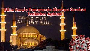 Bilim Kurulu Ramazanda Alınması Gereken Tedbirleri Açıkladı