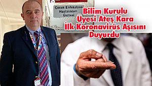 Bilim Kurulu Üyesi Ateş Kara İlk Koronavirüs Aşısını Duyurdu