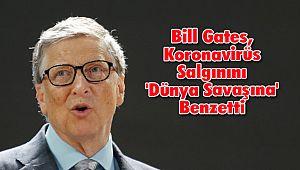 Bill Gates, Koronavirüs Salgınını 'Dünya Savaşına' Benzetti