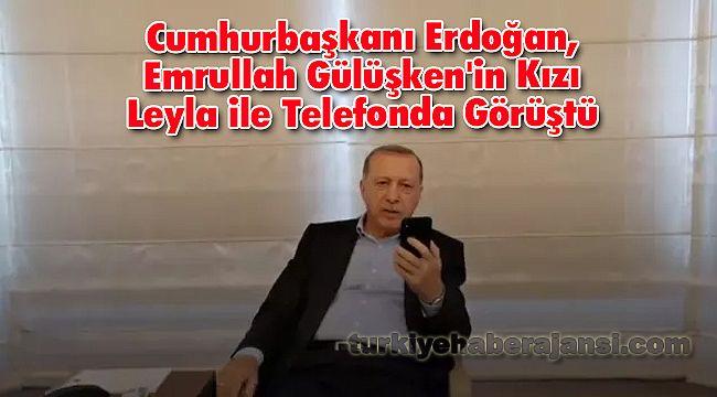 Cumhurbaşkanı Erdoğan, Emrullah Gülüşken'in Kızı Leyla ile Telefonda Görüştü