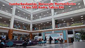 Cumhurbaşkanlığı, Üniversite Hastanelerine 14 bin 500 Kadro Tahsis Etti
