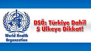 DSÖ: Türkiye Dahil 5 Ülkeye Dikkat!
