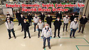 Ecoplas Otomotiv, Sağlık Çalışanları İçin Siperlik Maske Üretiyor