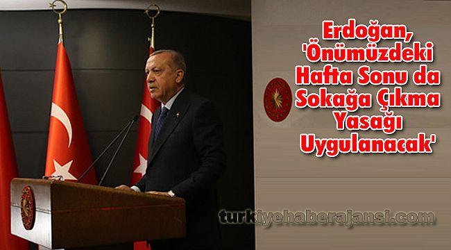 Erdoğan, 'Önümüzdeki Hafta Sonu da Sokağa Çıkma Yasağı Uygulanacak'