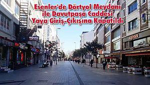 Esenler'de Dörtyol Meydanı ile Davutpaşa Caddesi Yaya Giriş-Çıkışına Kapatıldı