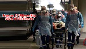 Fransa; 17 Milyon Kişi Ölüm Riski Altında