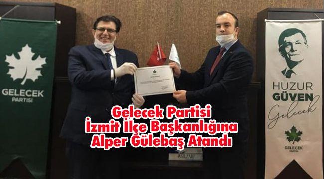 Gelecek Partisi İzmit İlçe Başkanlığına Alper Gülebaş Atandı