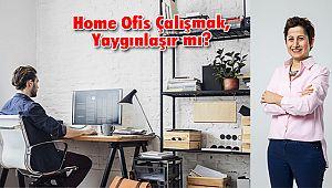 Home Ofis Çalışmak, Yaygınlaşır mı?