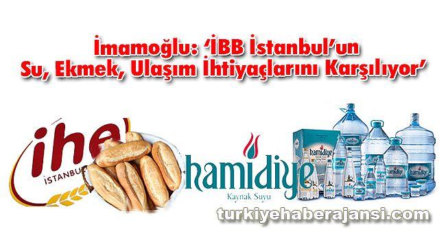 İmamoğlu: 'İBB İstanbul'un Su, Ekmek, Ulaşım İhtiyaçlarını Karşılıyor'