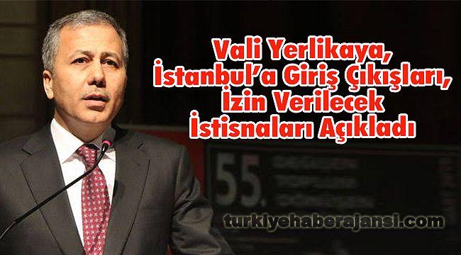 İstanbul'a Giriş- Çıkışına İzin Verilenleri Vali Yerlikaya Açıkladı