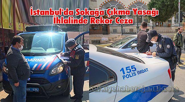 İstanbul'da Sokağa Çıkma Yasağı İhlalinde Rekor Ceza