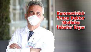 Koronavirüsü Yenen Doktor 'Mutlaka Tüketin' Diyor