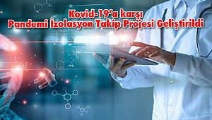 Kovid-19'a karşı Pandemi İzolasyon Takip Projesi Geliştirildi