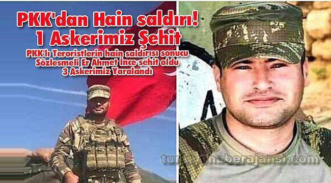 PKK'dan Hain saldırı! 1 Askerimiz Şehit