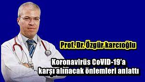 Prof.Dr. Özgür karcıoğlu, Koronavirüs CoVID-19'a karşı alınacak önlemleri anlattı