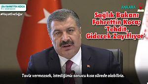 Sağlık Bakanı Fahrettin Koca; 'Tehdit, Giderek Zayıflıyor'