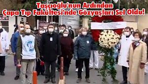 Taşçıoğlu'nun Ardından Çapa Tıp Fakültesi'nde Gözyaşları Sel Oldu!