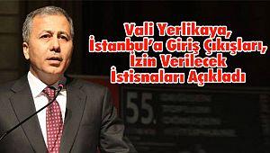 Vali Yerlikaya, İstanbul'a Giriş Çıkışları, İzin Verilecek İstisnaları Açıkladı
