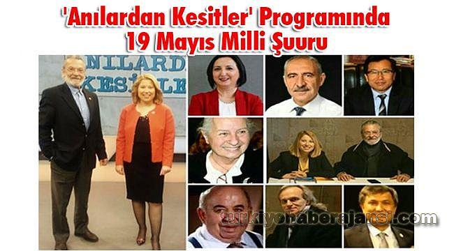 'Anılardan Kesitler' Programında 19 Mayıs Milli Şuuru