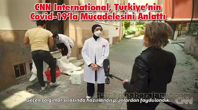 CNN International, Türkiye'nin Covid-19'la Mücadelesini Anlattı
