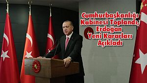 Cumhurbaşkanlığı Kabinesi Toplandı, Erdoğan Yeni Kararları Açıkladı