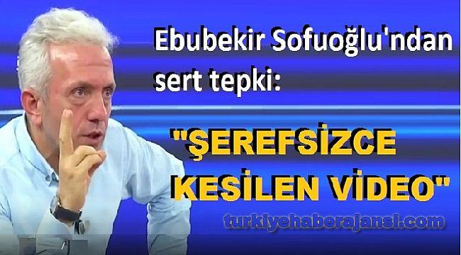 EBUBEKİR SOFUOĞLU'NDAN SERT TEPKİ