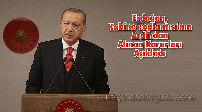 Erdoğan, Kabine Toplantısı'nın Ardından Alınan Kararları Açıkladı
