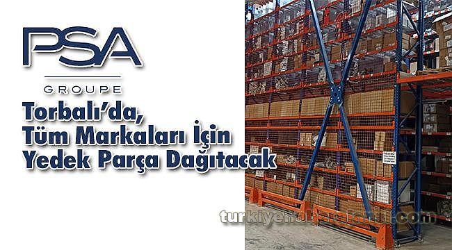 Groupe PSA Torbalı'da, Tüm Markaları İçin Yedek Parça Dağıtacak