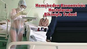 Hemşireden Koronavirüs Hastalarına Bikiniyle Tedavi