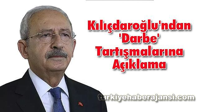 Kılıçdaroğlu'ndan 'Darbe' Tartışmalarına Açıklama