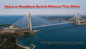 Köprü ve Otoyolların Ücretsiz Olmasını Tİ'ye Aldılar