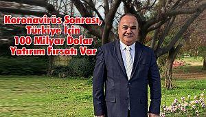 Koronavirüs Sonrası, Türkiye İçin 100 Milyar Dolar Yatırım Fırsatı Var