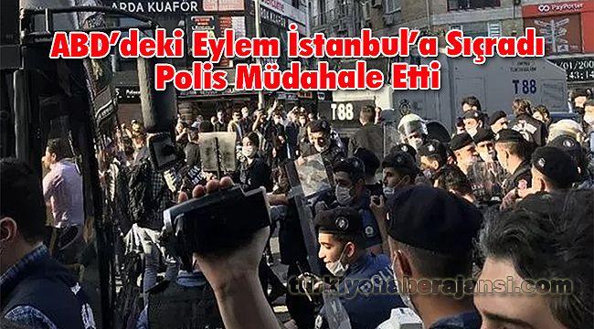 ABD'deki Eylem İstanbul'a Sıçradı Polis Müdahale Etti
