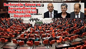 Berberoğlu, Güven ve Farisoğulları'nın Milletvekillikleri Düşürüldü